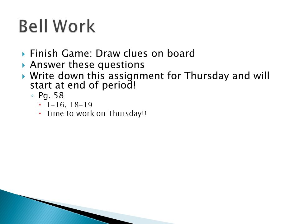 Bell Work Finish Game: Draw clues on board Answer these questions