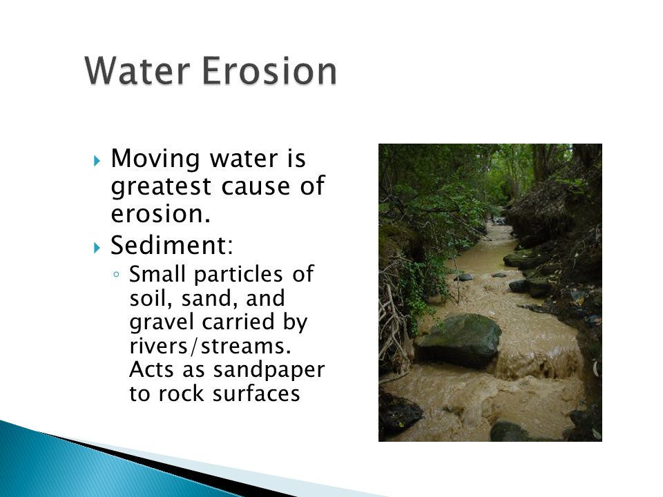 Water Erosion Moving water is greatest cause of erosion. Sediment: