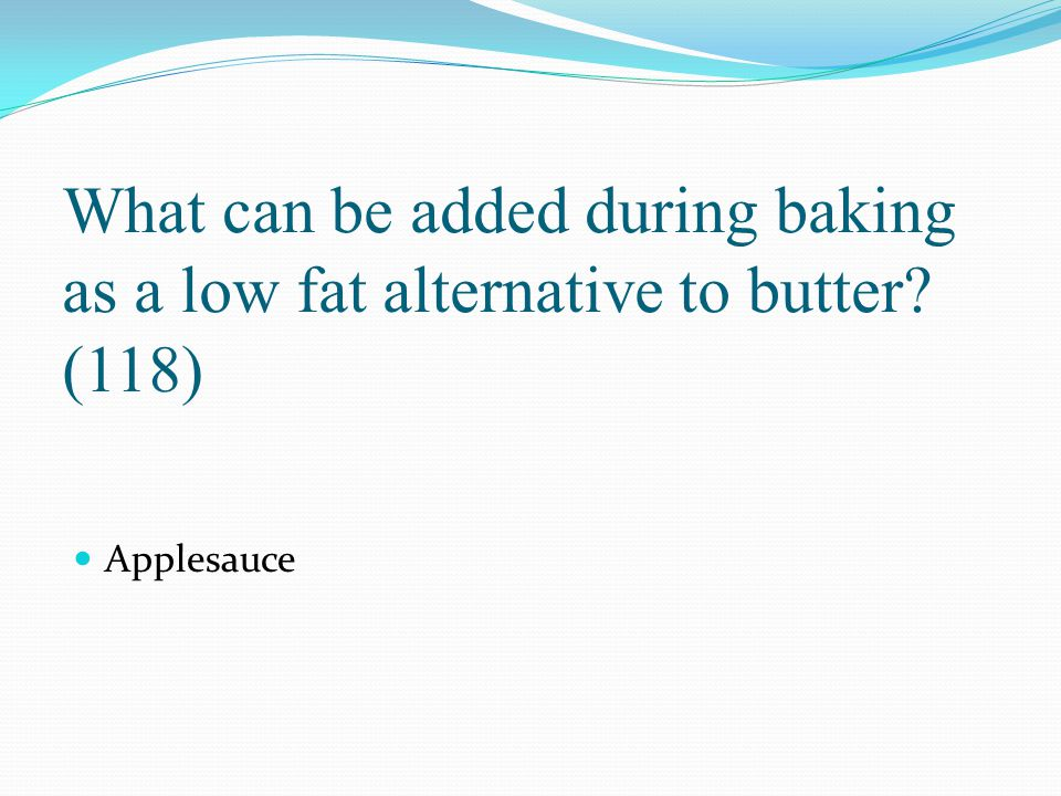 What can be added during baking as a low fat alternative to butter