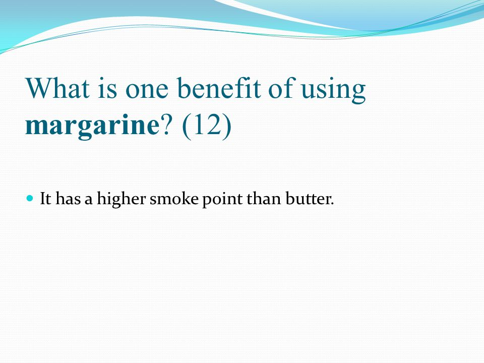 What is one benefit of using margarine (12)