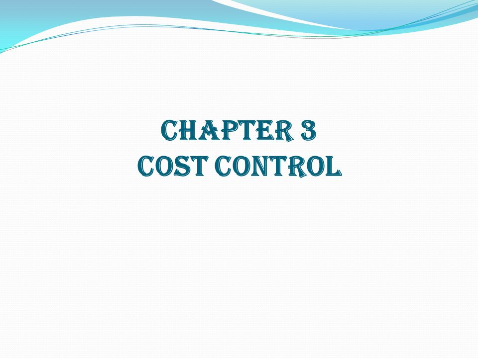 CHAPTER 3 COST CONTROL