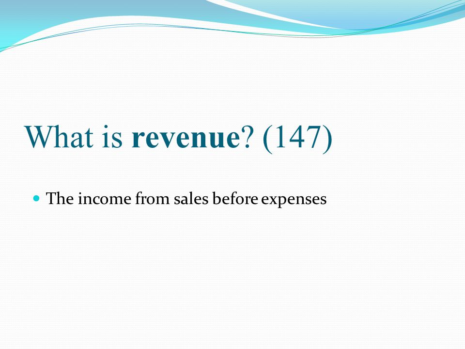 What is revenue (147) The income from sales before expenses