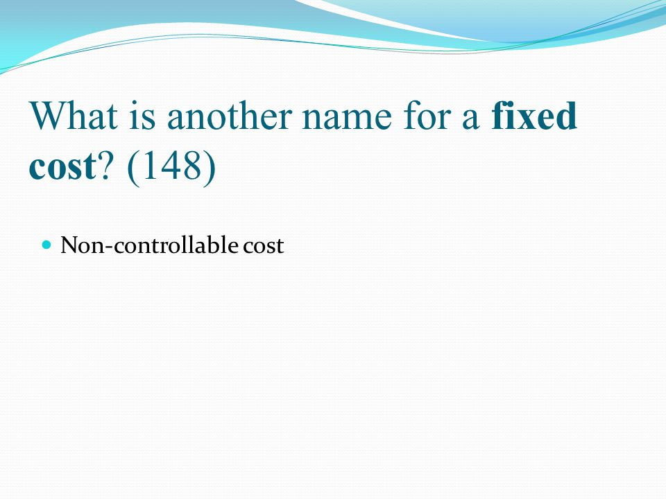 What is another name for a fixed cost (148)