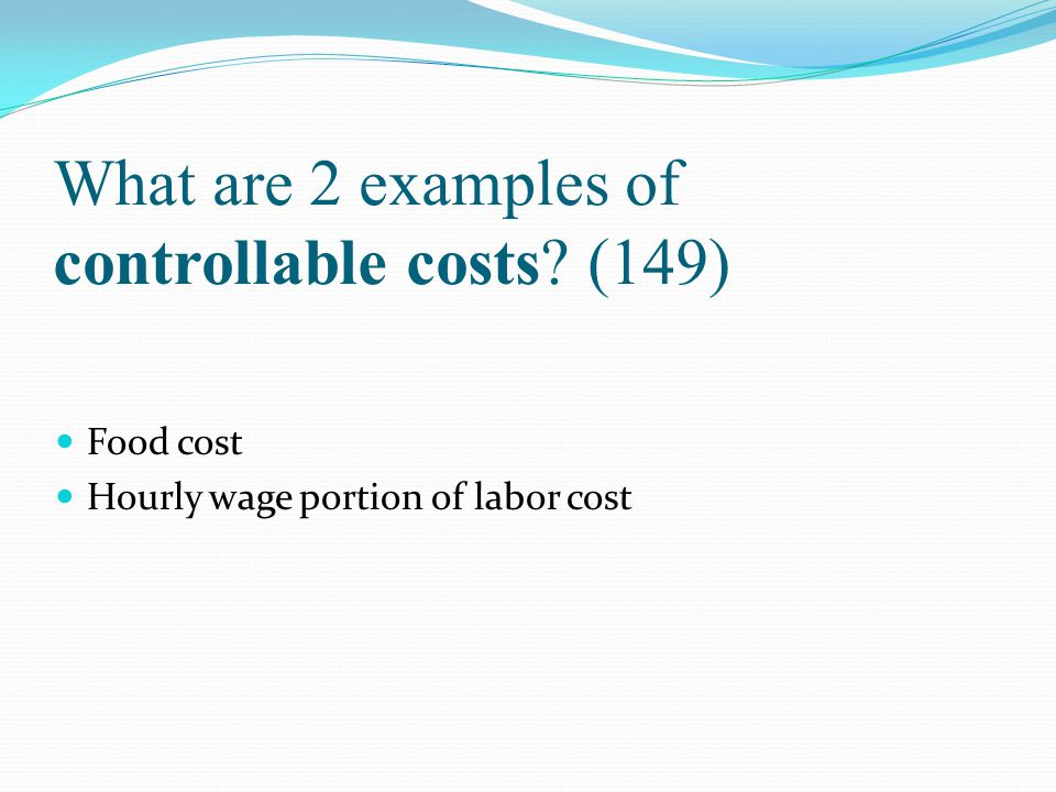 What are 2 examples of controllable costs (149)