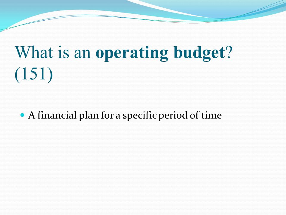 What is an operating budget (151)