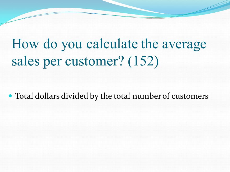 How do you calculate the average sales per customer (152)