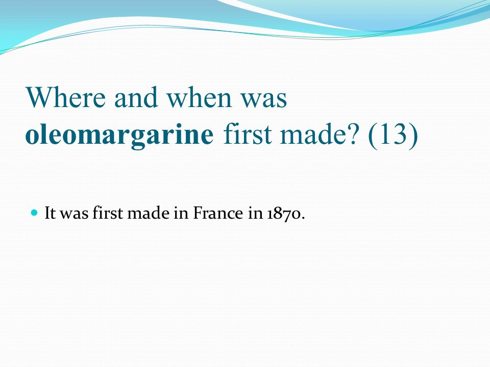 Where and when was oleomargarine first made (13)