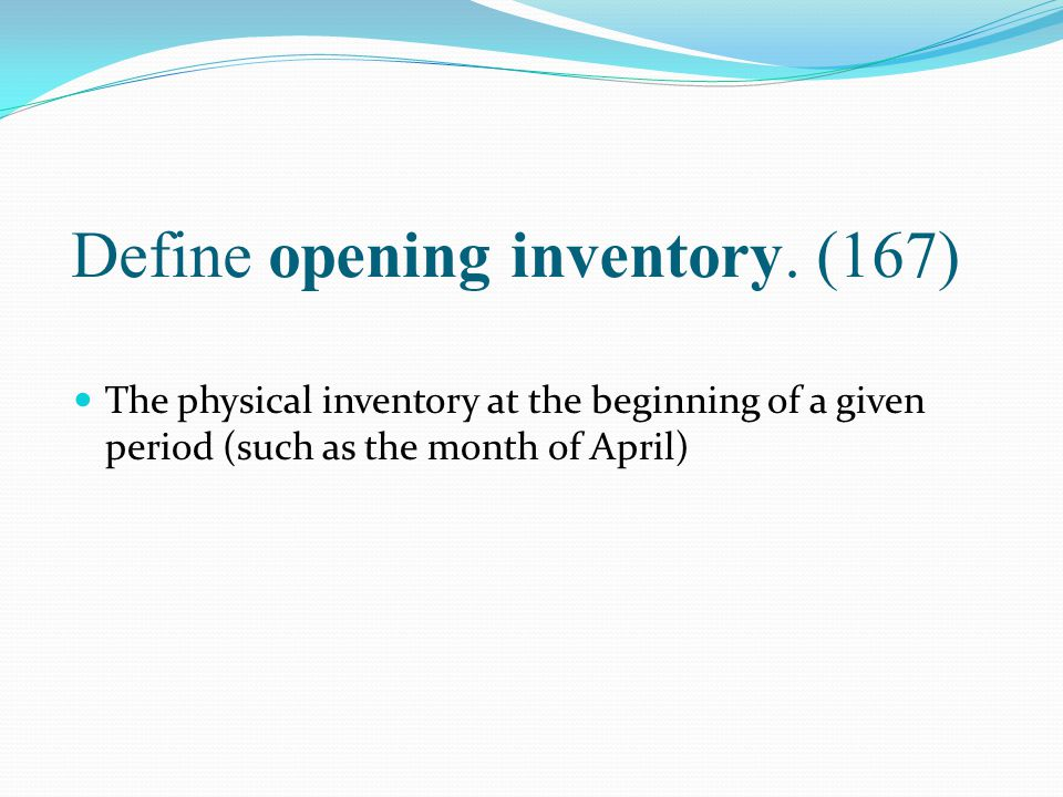 Define opening inventory. (167)