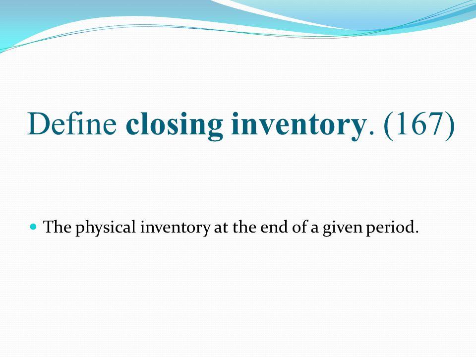 Define closing inventory. (167)