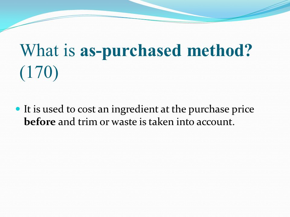 What is as-purchased method (170)