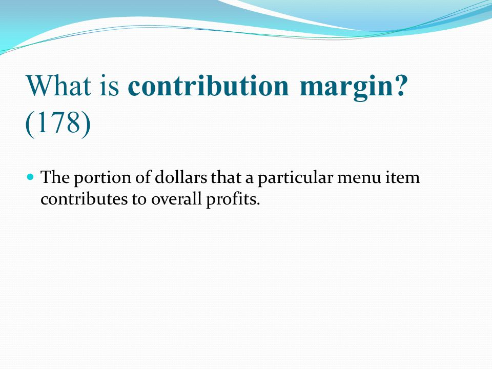 What is contribution margin (178)