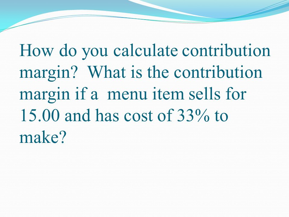How do you calculate contribution margin