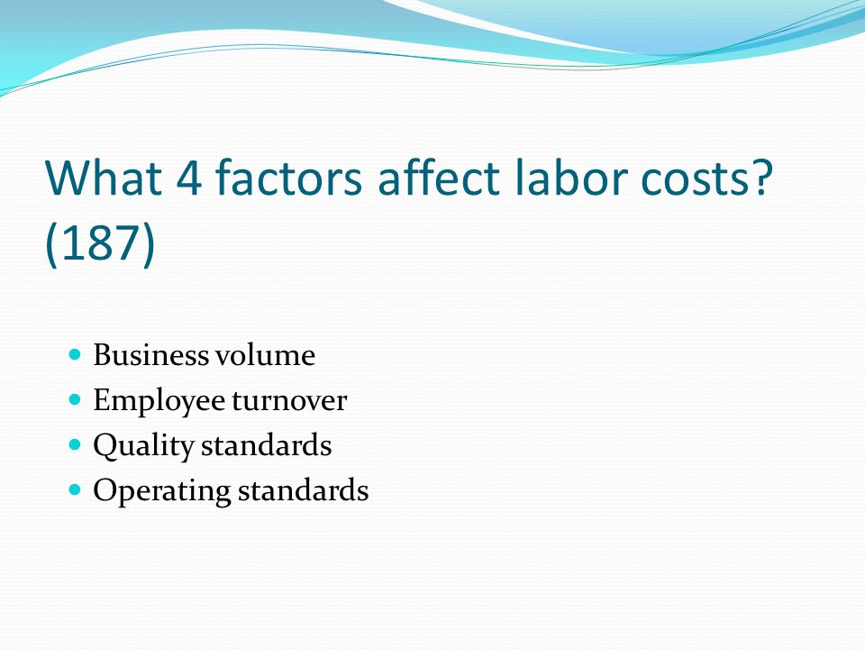 What 4 factors affect labor costs (187)