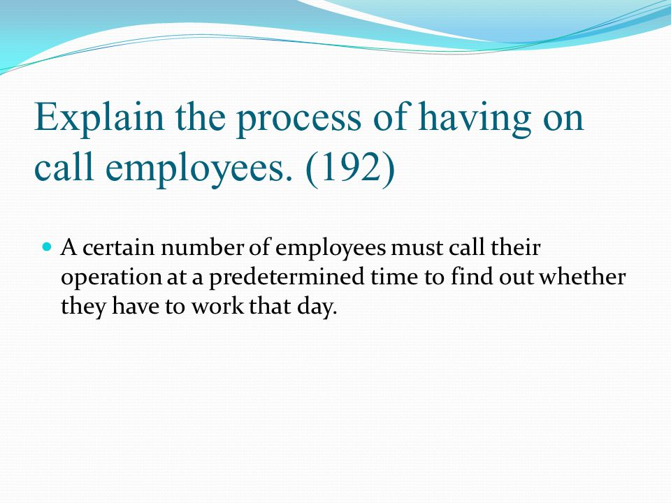 Explain the process of having on call employees. (192)