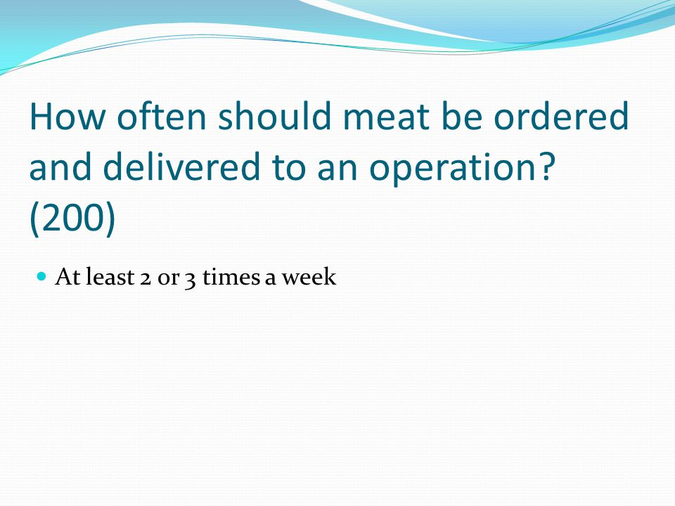 How often should meat be ordered and delivered to an operation (200)