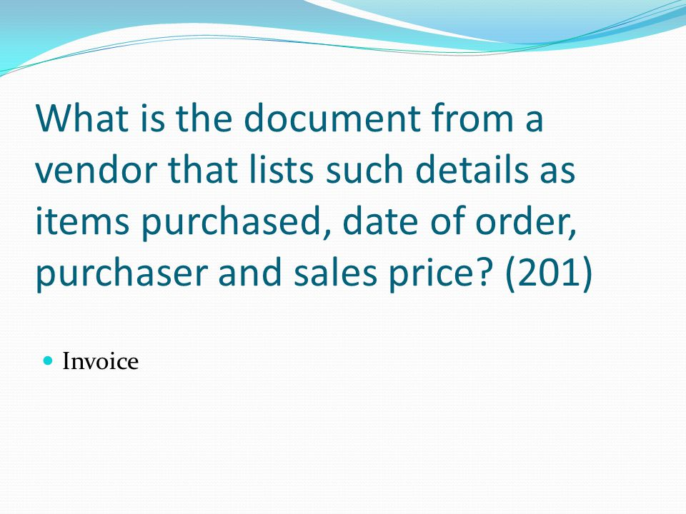 What is the document from a vendor that lists such details as items purchased, date of order, purchaser and sales price (201)