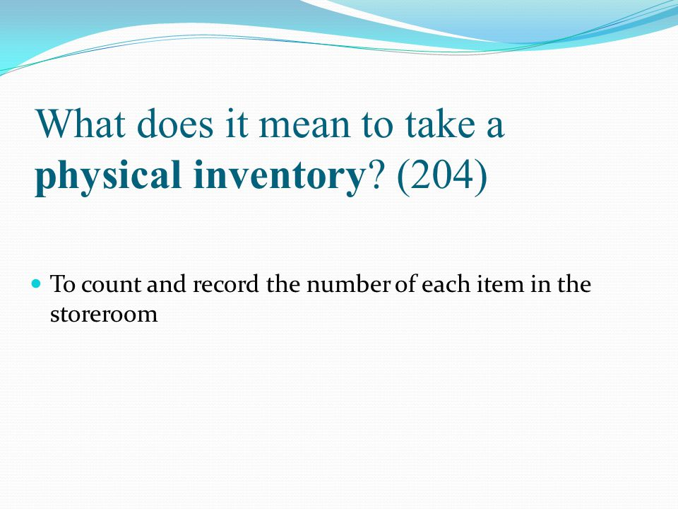 What does it mean to take a physical inventory (204)
