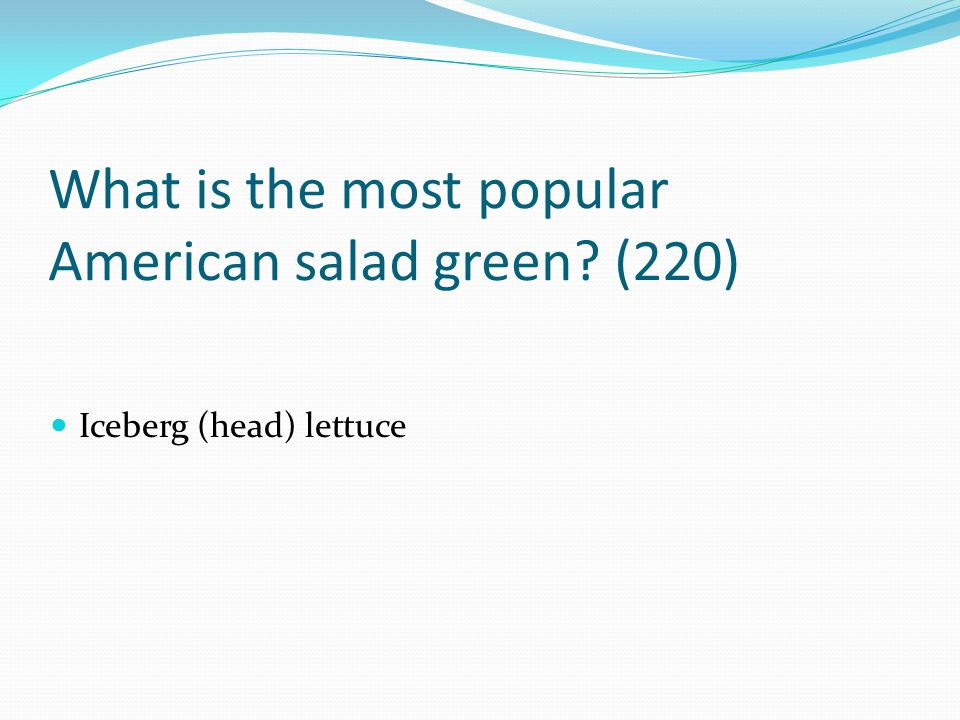 What is the most popular American salad green (220)