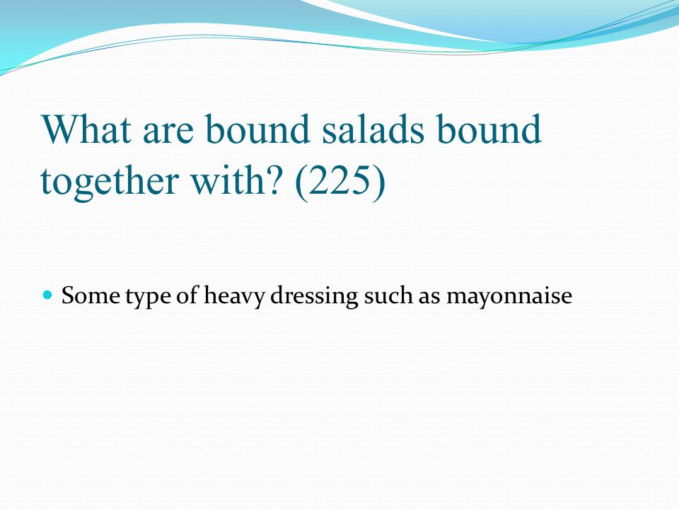 What are bound salads bound together with (225)