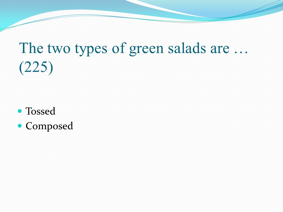 The two types of green salads are … (225)