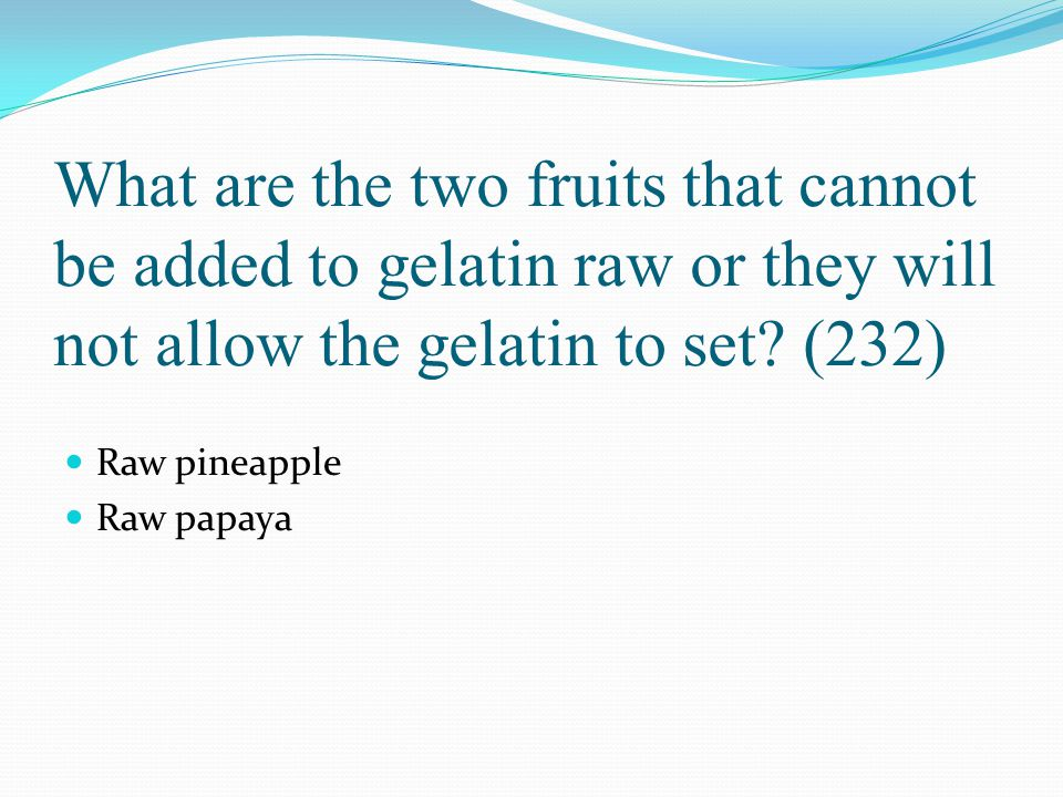 What are the two fruits that cannot be added to gelatin raw or they will not allow the gelatin to set (232)