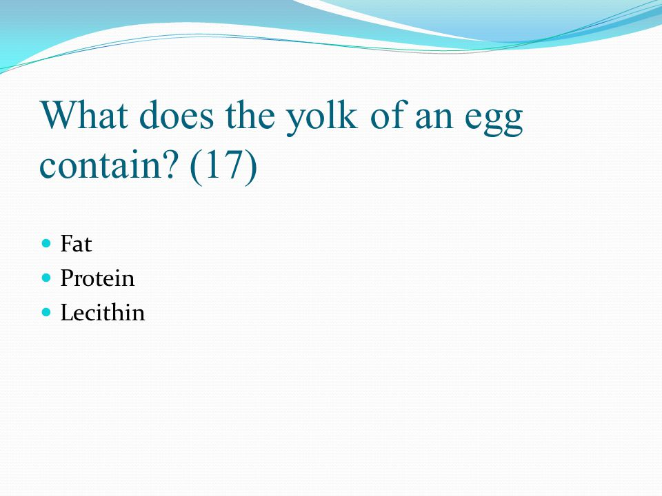 What does the yolk of an egg contain (17)