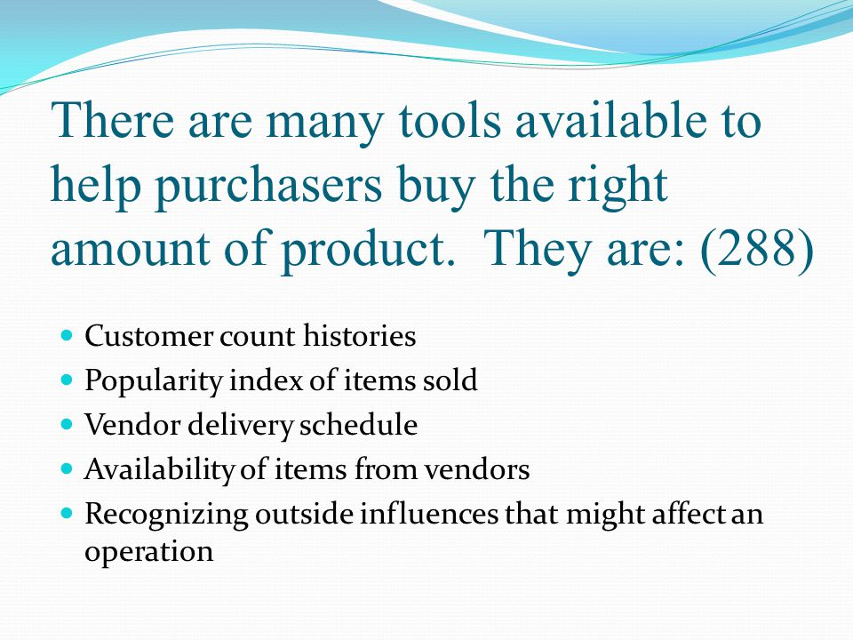 There are many tools available to help purchasers buy the right amount of product. They are: (288)