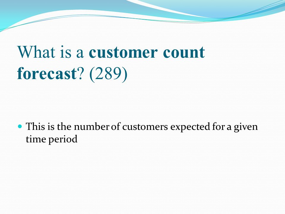 What is a customer count forecast (289)