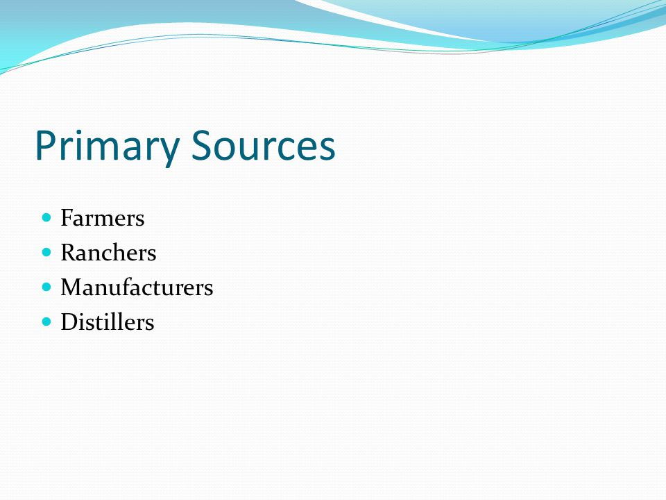 Primary Sources Farmers Ranchers Manufacturers Distillers
