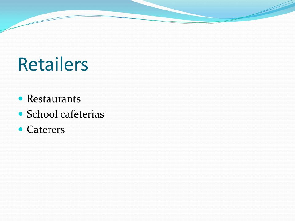 Retailers Restaurants School cafeterias Caterers