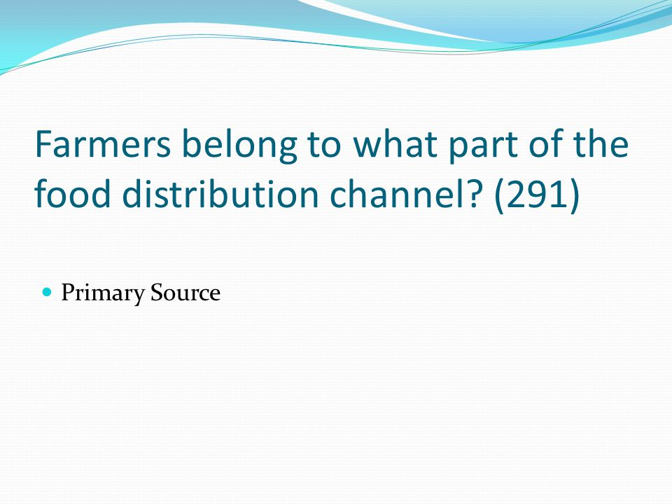 Farmers belong to what part of the food distribution channel (291)