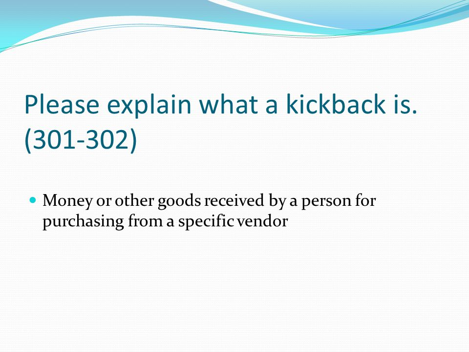 Please explain what a kickback is. (301-302)