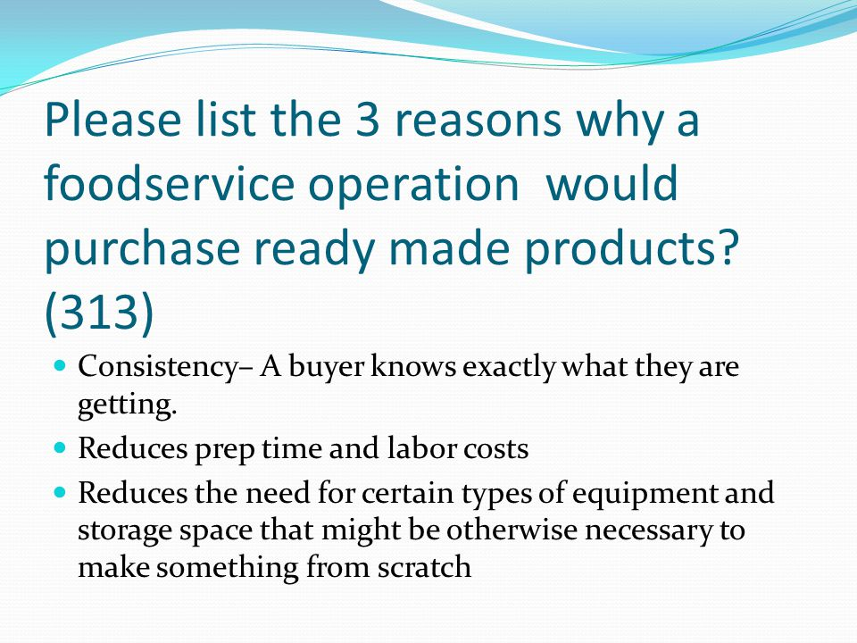 Please list the 3 reasons why a foodservice operation would purchase ready made products (313)