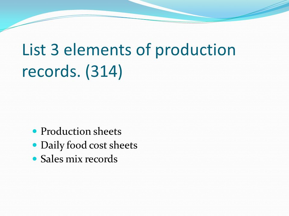 List 3 elements of production records. (314)
