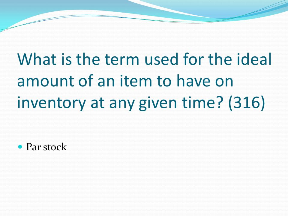 What is the term used for the ideal amount of an item to have on inventory at any given time (316)