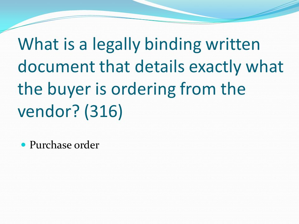 What is a legally binding written document that details exactly what the buyer is ordering from the vendor (316)