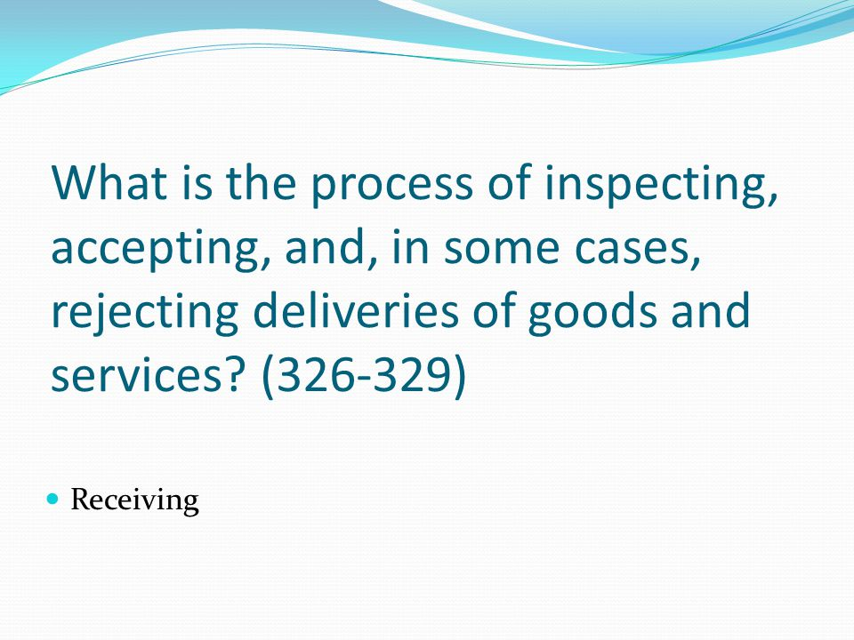 What is the process of inspecting, accepting, and, in some cases, rejecting deliveries of goods and services (326-329)