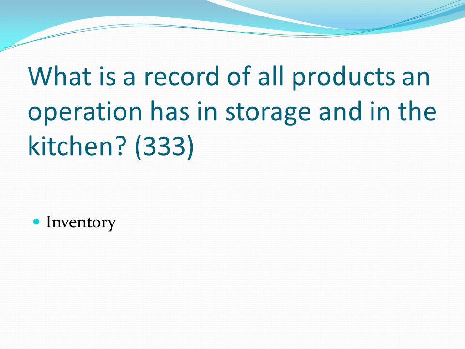 What is a record of all products an operation has in storage and in the kitchen (333)