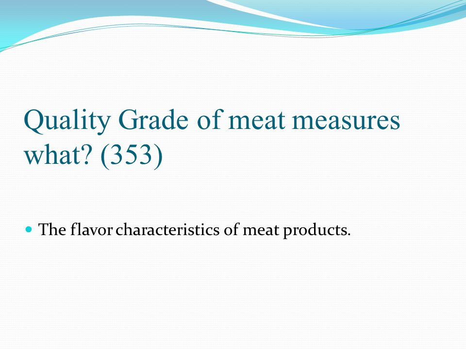 Quality Grade of meat measures what (353)