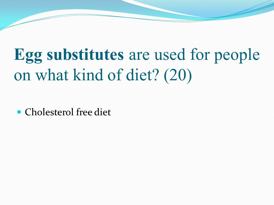 Egg substitutes are used for people on what kind of diet (20)