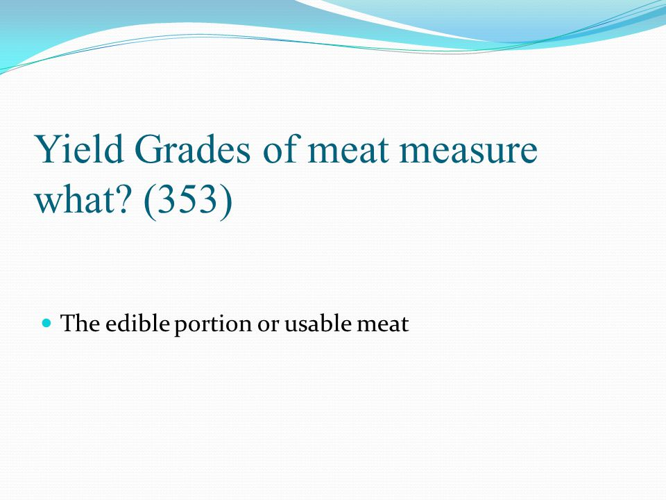 Yield Grades of meat measure what (353)