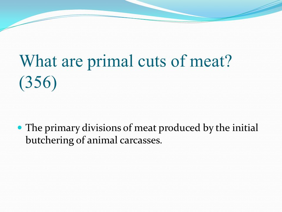 What are primal cuts of meat (356)