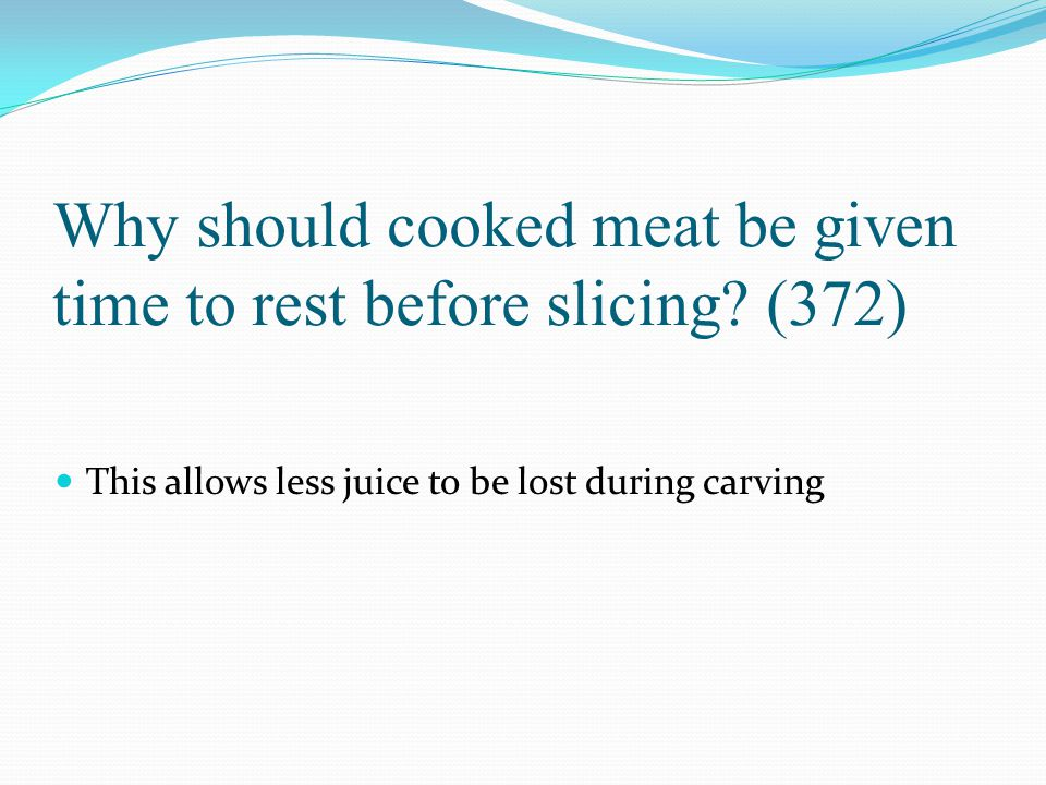 Why should cooked meat be given time to rest before slicing (372)