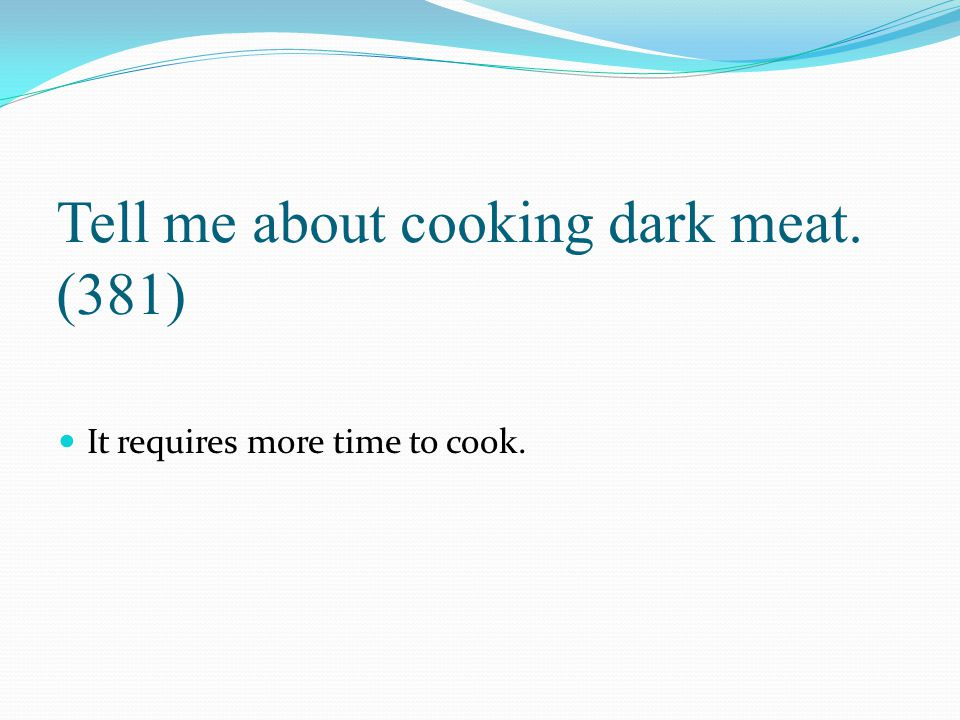 Tell me about cooking dark meat. (381)