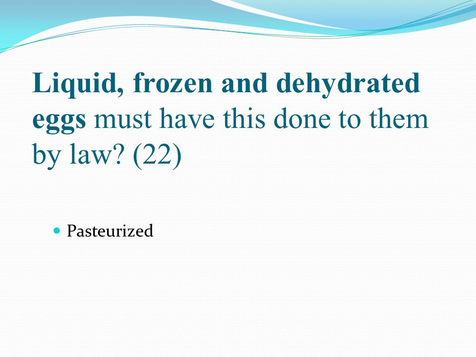 Liquid, frozen and dehydrated eggs must have this done to them by law