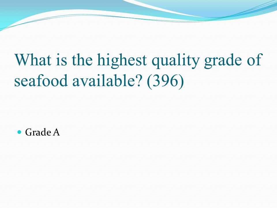 What is the highest quality grade of seafood available (396)