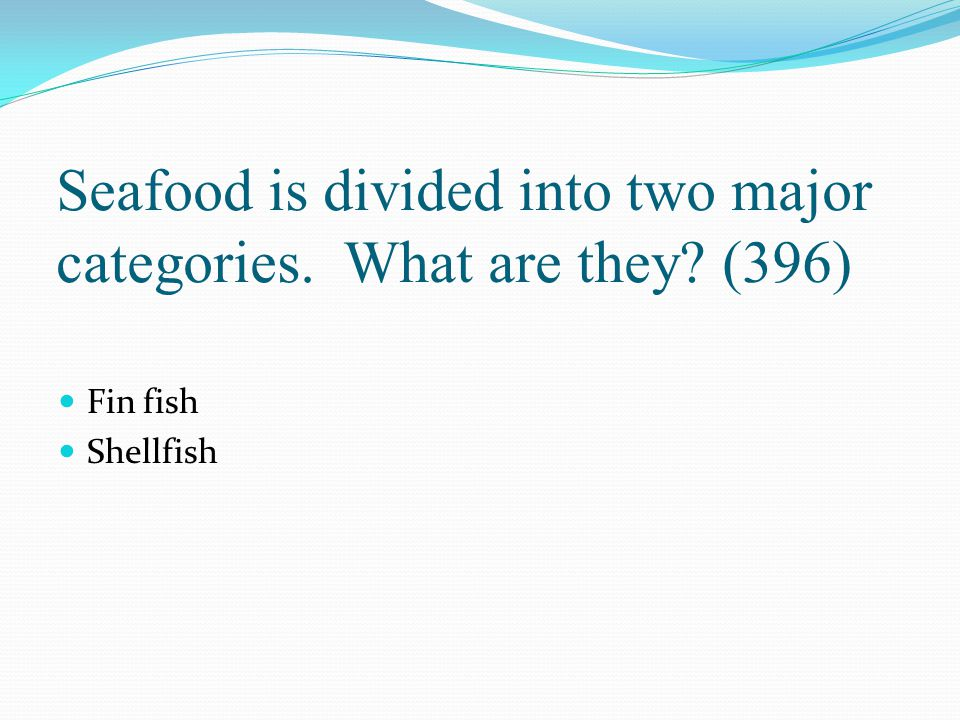 Seafood is divided into two major categories. What are they (396)