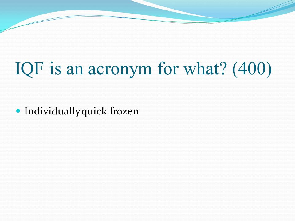 IQF is an acronym for what (400)