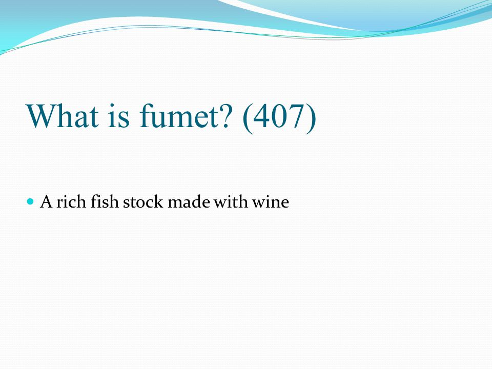 What is fumet (407) A rich fish stock made with wine