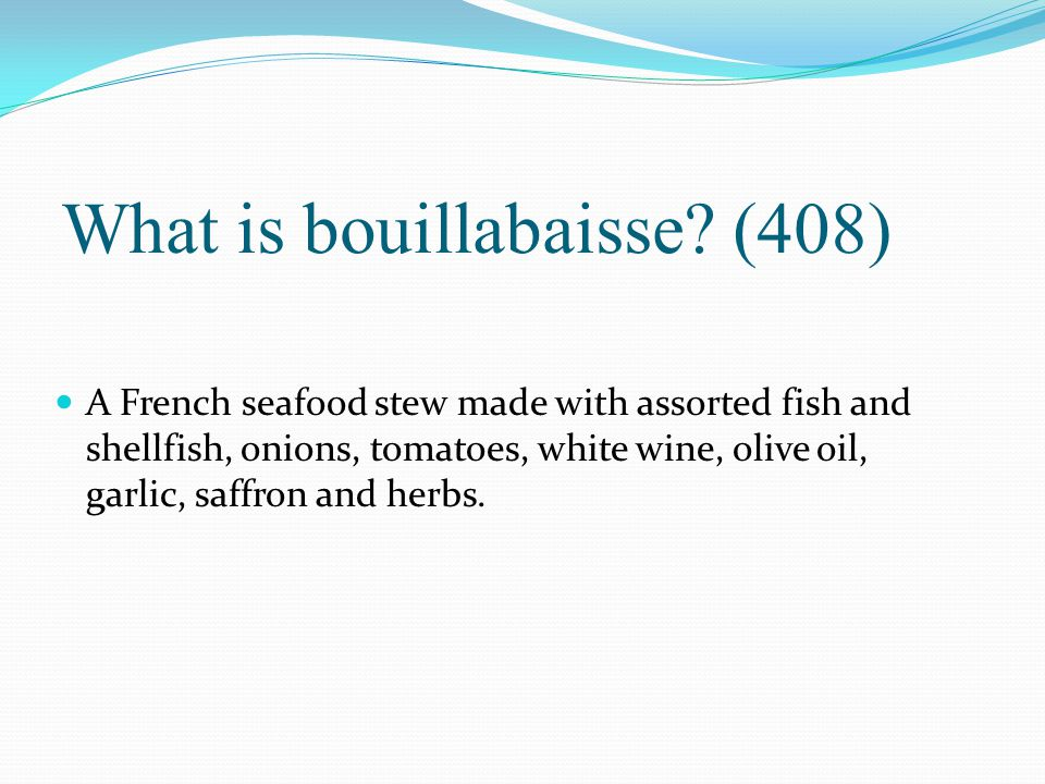 What is bouillabaisse (408)